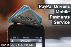 PayPal Unveils Mobile Payments Service