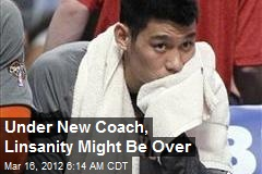 Under New Coach, Linsanity Might Be Over