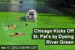 Chicago Kicks Off St. Pat's by Dyeing River Green