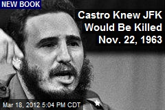 Castro Knew JFK Would Be Killed on 11/23/63
