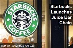 Starbucks Launches Juice Bar Chain