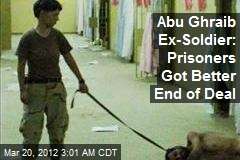 Abu Ghraib Ex-Soldier: Prisoners Got Better End of Deal