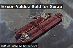 Exxon Valdez Sold for Scrap