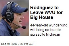 Rodriguez to Leave WVU for Big House