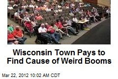 Wisconsin Town Pays to Find Cause of Weird Booms