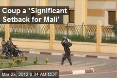 Coup a 'Significant Setback for Mali'