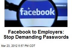 Facebook to Employers: Stop Demanding Passwords