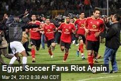 Egypt Soccer Fans Riot Again
