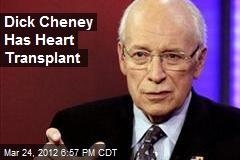 Dick Cheney Has Heart Transplant