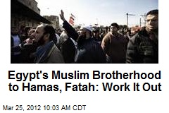Egypt's Muslim Brotherhood to Hamas, Fatah: Work It Out