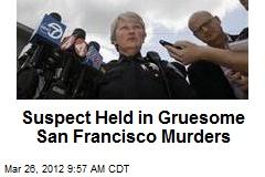 Suspect Held in Gruesome San Francisco Murders
