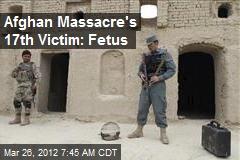 Afghan Massacre's 17th Victim: Fetus