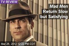 Mad Men Return Slow but Satisfying