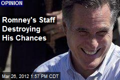 Romney's Staff Destroying His Chances