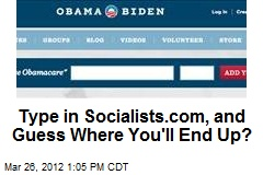 Type in Socialists.com, and Guess Where You'll End Up?