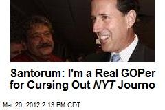 Santorum: I'm a Real GOPer for Cursing Out NYT Journo