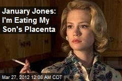 January Jones: I'm Eating My Son's Placenta