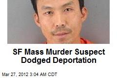 SF Mass Murder Suspect Dodged Deportation