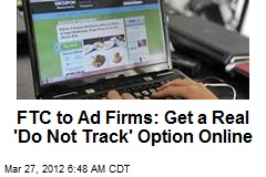 FTC to Ad Firms: Get a Real 'Do Not Track' Option Online