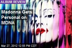 Madonna Gets Personal on MDNA