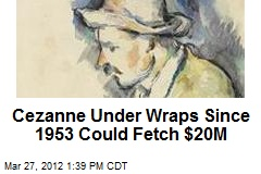 Cezanne Under Wraps Since 1953 Could Fetch $20M