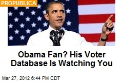 Obama Fan? His Voter Database Is Watching You