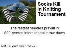 Socks Kill in Knitting Tournament