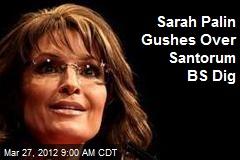 Sarah Palin Gushes Over Santorum BS Dig