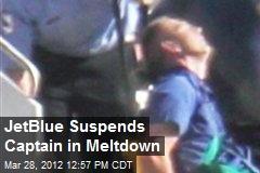 JetBlue Suspends Captain in Meltdown
