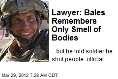 Lawyer: Bales Remembers Only Smell of Bodies