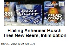 Flailing Anheuser-Busch Tries New Beers, Intimidation