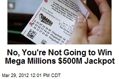 No, You're Not Going to Win Mega Millions $500M Jackpot