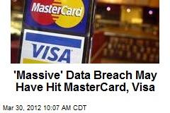 'Massive' Data Breach May Have Hit MasterCard, Visa