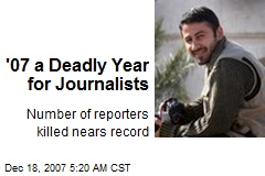 '07 a Deadly Year for Journalists