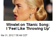Winslet on Titanic Song: I 'Feel Like Throwing Up'