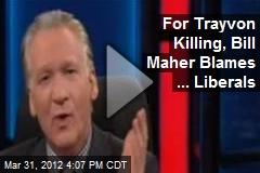 For Trayvon Killing, Bill Maher Blames ... Liberals