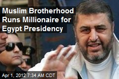 Muslim Brotherhood Runs Millionaire for Egypt Presidency