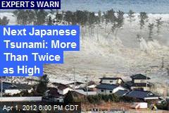 Next Japanese Tsunami: More Than Twice as High