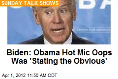 Biden: Obama Hot Mic Oops Was 'Stating the Obvious'