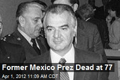 Former Mexico Prez Dead at 77