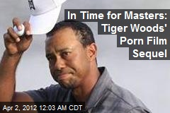 In Time for Masters: Tiger Woods' Porn Film Sequel