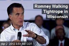Romney Walking Tightrope in Wisconsin