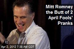 Mitt Romney the Butt of 2 April Fools' Pranks