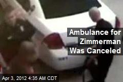 Ambulance for Zimmerman Was Canceled