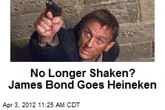 No Longer Shaken? James Bond Goes Heineken