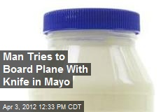 Man Tries to Board Plane With Knife in Mayo