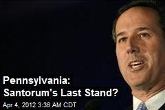 Pennsylvania: Santorum's Last Stand?