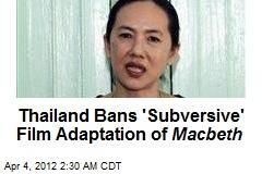 Thailand Bans 'Subversive' Film Adaptation of Macbeth