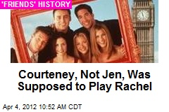 Courteney, Not Jen, Was Supposed to Play Rachel