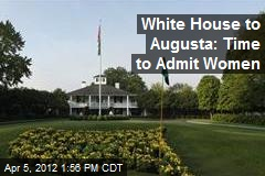 White House to Augusta: Time to Admit Women